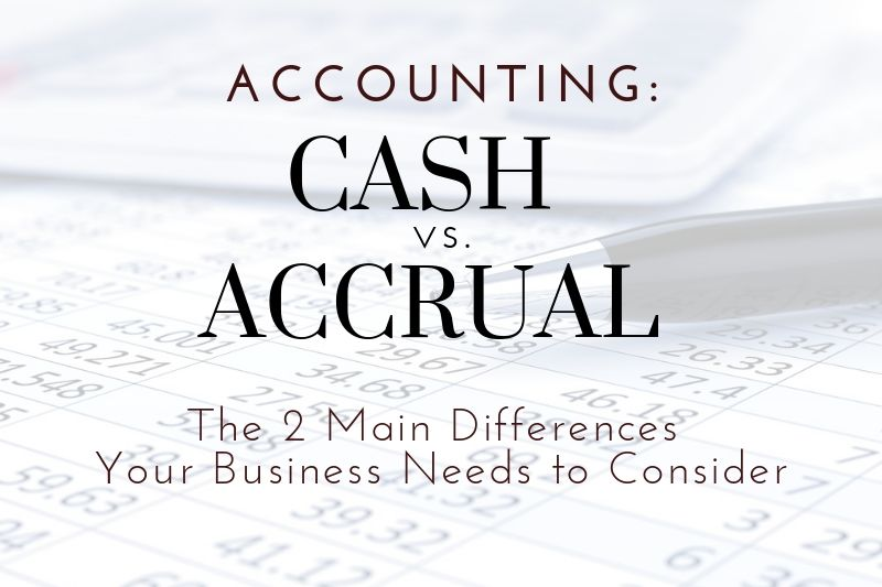 Cash vs. Accrual Accounting: Two Main Differences For Salt Lake County Businesses To Consider